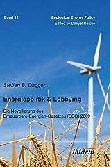 Energiepolitik & Lobbying : Die Novellierung des Erneuerbare-Energien-Gesetzes (EEG) 2009 Gebundene Ausgabe