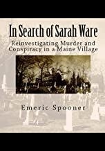 In Search of Sarah Ware: Reinvestigating Murder and Conspiracy in a Maine Village