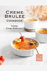 Creme Brulee Cookbook: Trinity Creme Delicacies Kindle Edition