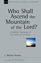 Who Shall Ascend the Mountain of the Lord?: A Biblical Theology of the Book of Leviticus (New Studies in Biblical Theology)
