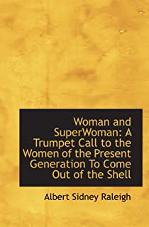 Woman and SuperWoman: A Trumpet Call to the Women of the Present Generation To Come Out of the Shell