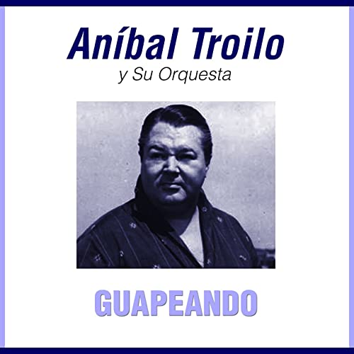 Guapeando by Aníbal Troilo on Amazon Music - Amazon.com