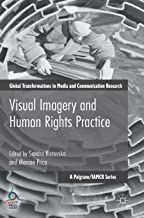 Visual Imagery and Human Rights Practice (Global Transformations in Media and Communication Research - A Palgrave and IAMCR Series)