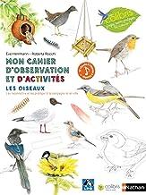 Mon cahier d'observation et d'activités - Les oiseaux (Cahiers colibri) (French Edition)