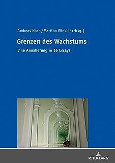 Grenzen des Wachstums: Eine Annäherung in 16 Essays (German Edition)