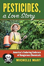 Pesticides, A Love Story: America's Enduring Embrace of Dangerous Chemicals
