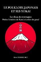 Le folklore japonais et ses Yokai: Les dieux de la montagne, petites histoires de Kami et cultes du passé