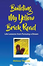 Building My Yellow Brick Road: Life Lessons from Pursuing a Dream