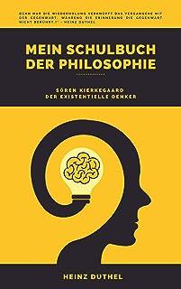 Mein Schulbuch der Philosophie: SÖREN KIERKEGAARD DER EXISTENTIELLE DENKER (German Edition)