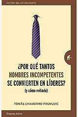 Por qué tantos hombres incompetentes se convierten en líderes: (Y cómo evitarlo) (Gestión del conocimiento) (Spanish Edition) Kindle Edition