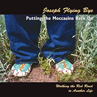 Putting the Moccasins Back On: Walking the Red Road to Another Life