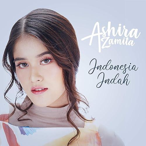 Indonesia Indah By Ashira Zamita On Amazon Music Amazon Com