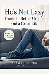 He's Not Lazy Guide to Better Grades and a Great Life: A Workbook for Teens & Parents Paperback