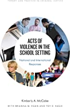 Acts of Violence in the School Setting: National and International Responses (Theory and Practice in Criminal Justice) (English Edition)