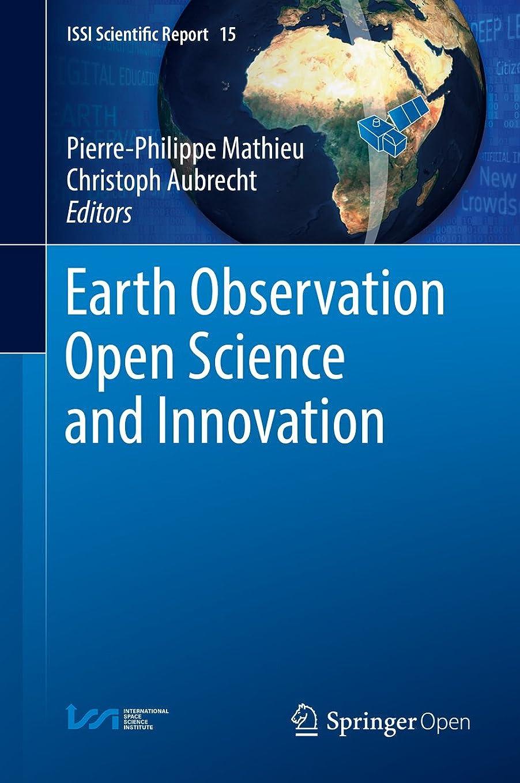 焦げ大使冷ややかなEarth Observation Open Science and Innovation (ISSI Scientific Report Series Book 15) (English Edition)