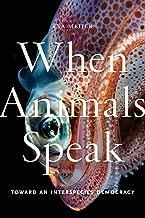 When Animals Speak: Toward an Interspecies Democracy (Animals in Context)