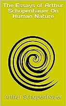 The Essays of Arthur Schopenhauer On Human Nature (English Edition)