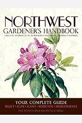 Northwest Gardener's Handbook: Your Complete Guide: Select, Plan, Plant, Maintain, Problem-Solve - Oregon, Washington, Northern California, British Columbia Paperback