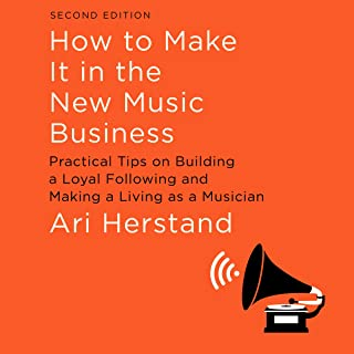 How to Make It in the New Music Business, Second Edition: Practical Tips on Building a Loyal Following and Making a Living...