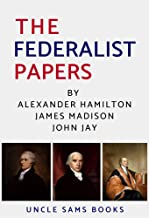 The Federalist Papers: 85 Original Government Articles (Annotated)