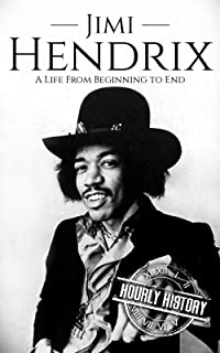 Jimi Hendrix: A Life from Beginning to End (Biographies of Musicians Book 2)