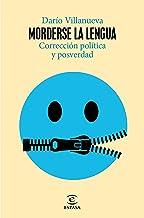 Morderse la lengua: Corrección política y posverdad (NO FICCIÓN) (Spanish Edition)