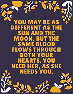 You may be as different as the sun and the moon, but the same blood flows through both your hearts. You need her, as she n...