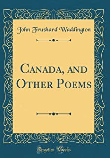 Canada, and Other Poems (Classic Reprint)