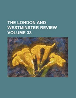 The London and Westminster Review Volume 33