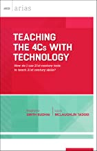 Teaching the 4Cs with Technology: How do I use 21st century tools to teach 21st century skills? (ASCD Arias)