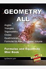Geometry All - Angles, Triangles, Trigonometry, Circles, Quadrilaterals, Formulas for Area, Perimeter, Volume: Formulas and Equations Mini Book Kindle Edition