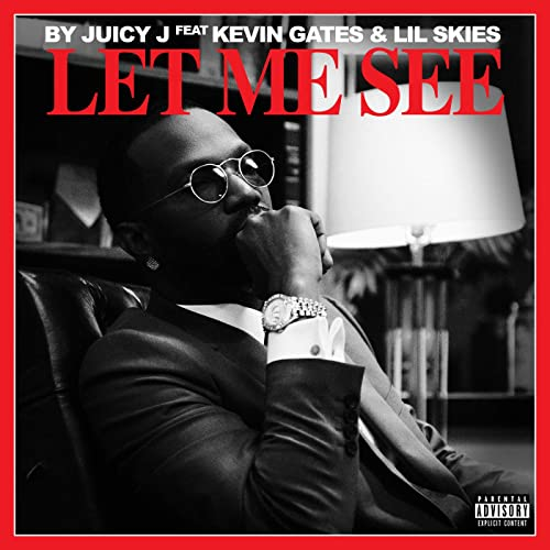d16fe5769444 Let Me See  Explicit  by Juicy J feat. Kevin Gates and Lil Skies on ...
