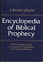 Encyclopedia of Biblical Prophecy: The Complete Guide to Scriptural Predictions and Their Fulfillment