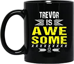 Personalized Mug For kids - TREVOR Is Awesome - Novelty Gifts idea For Great Grandpa, Dad On Thanksgiving - Black Ceramic 11 Oz