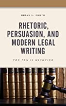 Rhetoric, Persuasion, and Modern Legal Writing: The Pen Is Mightier (English Edition)