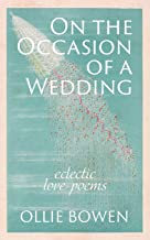 On the Occasion of a Wedding: Eclectic Love Poems