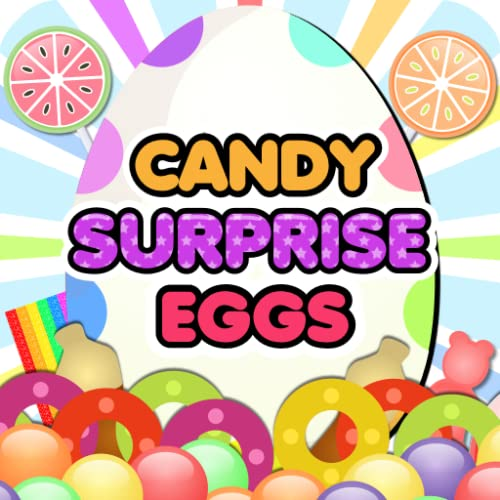 Candy Surprise Eggs – Collect, Eat Yummy Candy and Chocolate