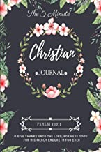 The 5 Minute Christian Journal: Daily Gratitude & Prayer Devotional To Help You Find Happiness & Peace By Spending 5 Minutes A Day Praying, Reading An Inspirational Bible Scripture Verse & Reflection