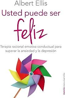 Usted puede ser feliz: Terapia racional emotiva conductual para superar la ansiedad y la depresión (Spanish Edition)
