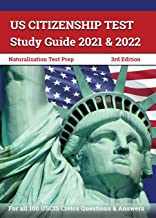 US Citizenship Test Study Guide 2021 and 2022: Naturalization Test Prep for all 100 USCIS Civics Questions and Answers [3r...