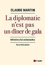La diplomatie n'est pas un dîner de gala: Mémoires d'un ambassadeur (Monde en cours) (French Edition)