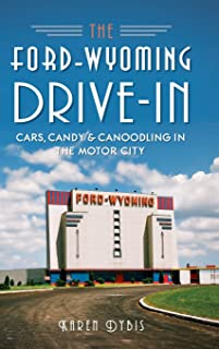 The Ford-Wyoming Drive-In: Cars, Candy & Canoodling in the Motor City