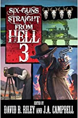 Six Guns Straight From Hell 3: Horror & Dark Fantasy From the Weird Weird West Kindle Edition