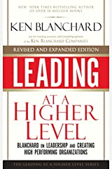 Leading at a Higher Level, Revised and Expanded Edition: Blanchard on Leadership and Creating High Performing Organizations Kindle Edition