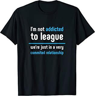 League We're In A Committed Relationship Legends T-Shirt