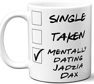 Funny Jadzia Dax Mug. Single, Taken, Mentally Dating Coffee, Tea Cup. Best Gift Idea for Star Trek: Deep Space Nine, Star Trek TV Series Fan, Lover. Women, Men Boys, Girls. Birthday, Christmas. 11 oz.