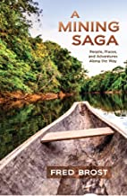 A Mining Saga: People, Places, and Adventures Along the Way
