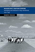 Mussolini's Nation-Empire: Sovereignty and Settlement in Italy's Borderlands, 1922–1943 (New Studies in European History)
