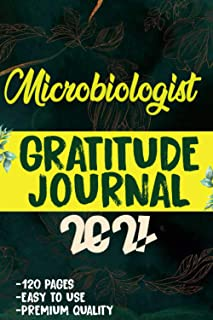Microbiologist Gratitude Journal 2021: 120 Grateful Days to start today journal to be confident, grateful and blessed   le...