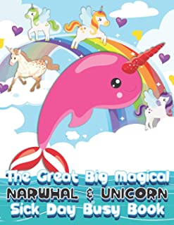 The Great Big Magical Narwhal and Unicorn Sick Day Busy Book: Narwhal and Unicorn Gift - The All-Year-Long Narwhal and Uni...